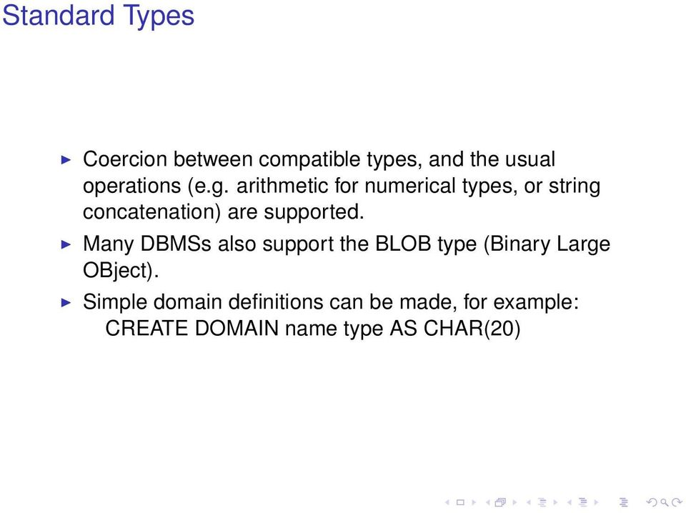supported. Many DBMSs also support the BLOB type (Binary Large OBject).