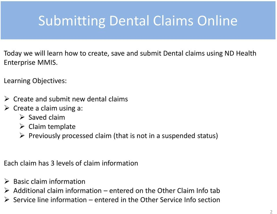 Previously processed claim (that is not in a suspended status) Each claim has 3 levels of claim information Basic