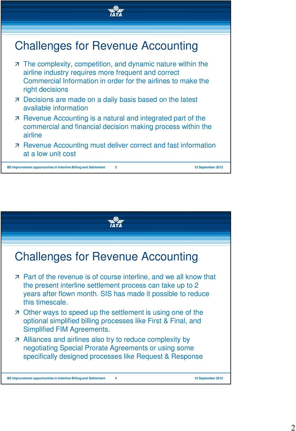 making process within the airline Revenue Accounting must deliver correct and fast information at a low unit cost BS Improvement opportunitiesin Interline Billing and Settlement 3 Challenges for