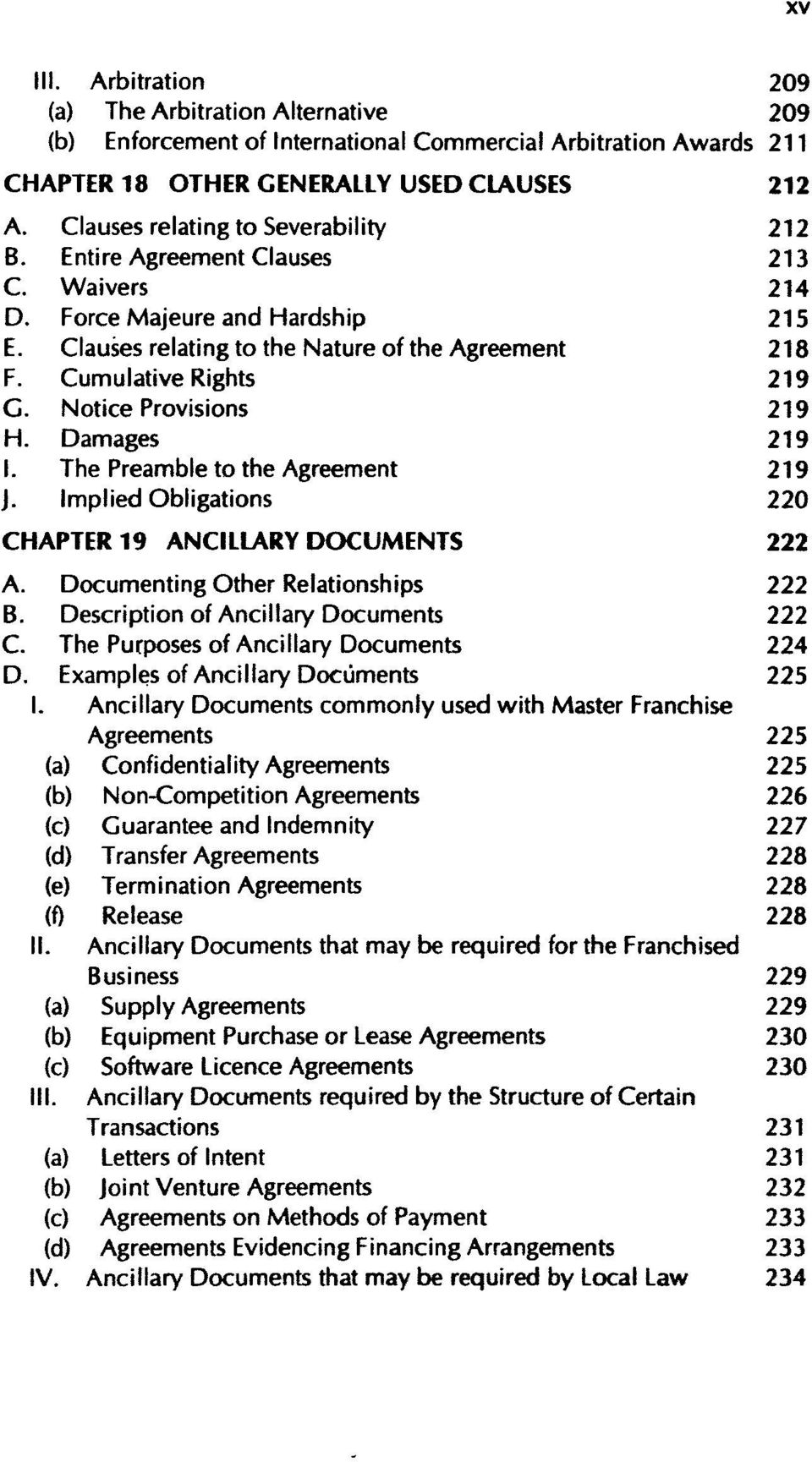 Notice Provisions 219 H. Damages 219 I. The Preamble to the Agreement 219 J. Implied Obligations 220 CHAPTER 19 ANCILLARY DOCUMENTS 222 A. Documenting Other Relationships 222 B.
