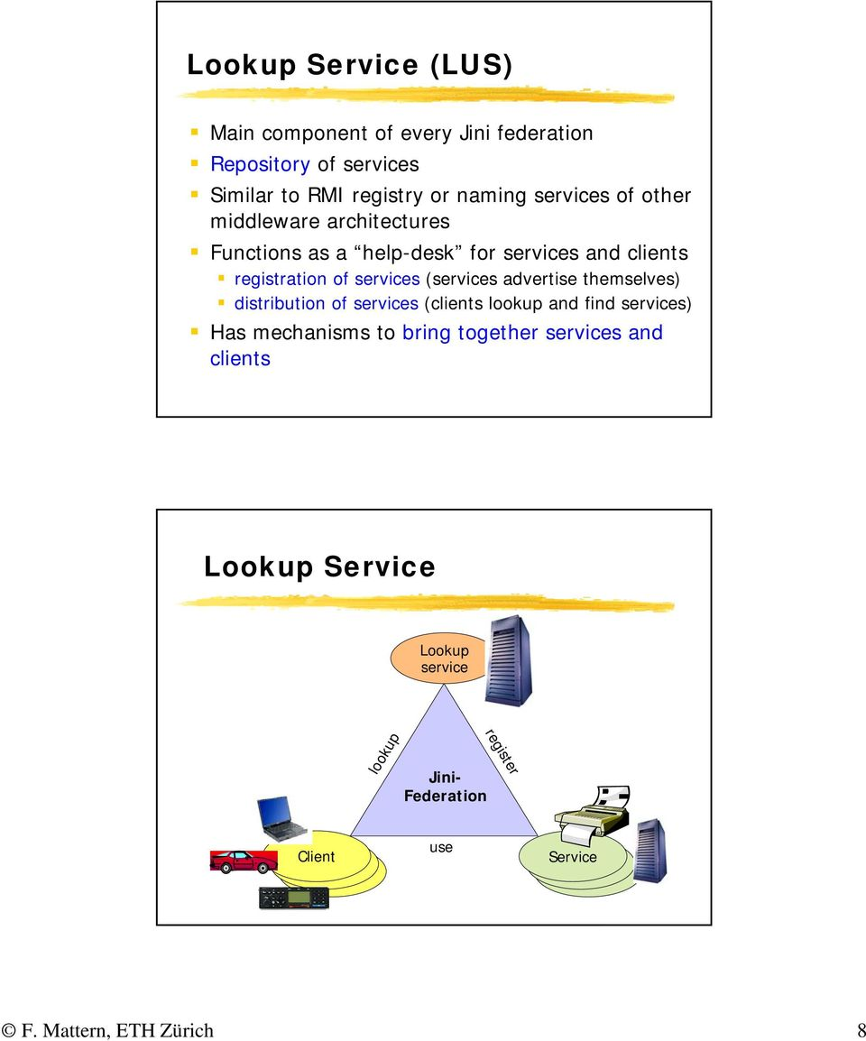 advertise themselves) distribution of services (clients lookup and find services) Has mechanisms to bring together