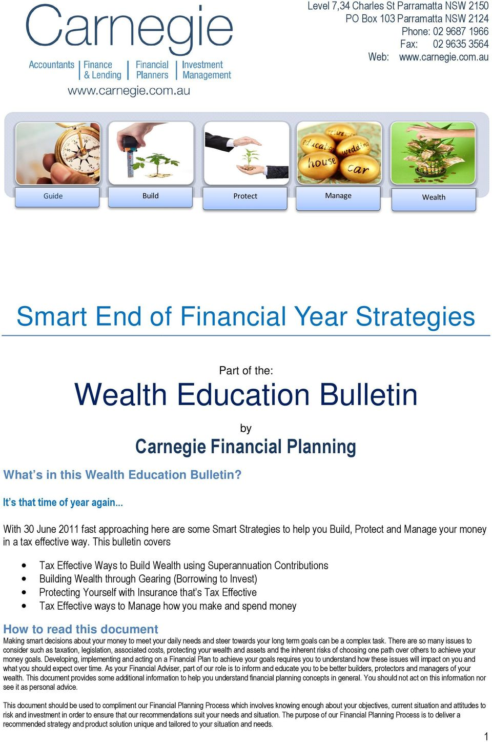 It s that time of year again... With 30 June 2011 fast approaching here are some Smart Strategies to help you Build, Protect and Manage your money in a tax effective way.