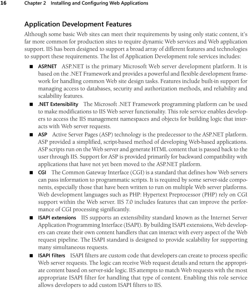 The list of Application Development role services includes: ASP.NET ASP.NET is the primary Microsoft Web server development platform. It is based on the.