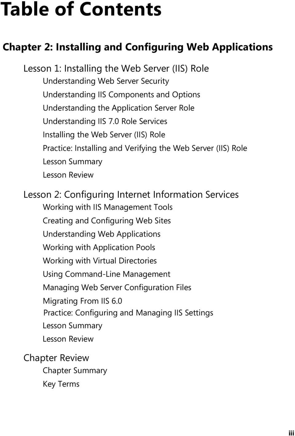 0 Role Services Installing the Web Server (IIS) Role Practice: Installing and Verifying the Web Server (IIS) Role Lesson Summary Lesson Review Lesson 2: Configuring Internet Information Services