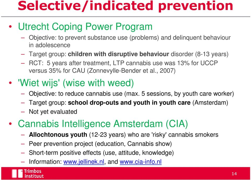 , 2007) 'Wiet wijs' (wise with weed) Objective: to reduce cannabis use (max.