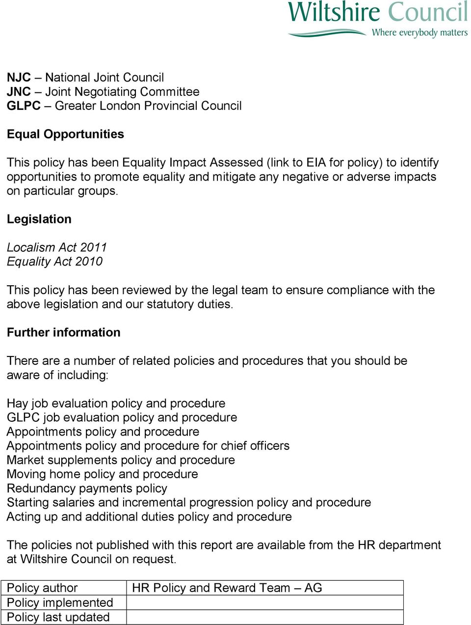 Legislation Localism Act 2011 Equality Act 2010 This policy has been reviewed by the legal team to ensure compliance with the above legislation and our statutory duties.