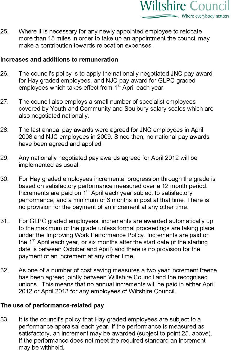 The council s policy is to apply the nationally negotiated JNC pay award for Hay graded employees, and NJC pay award for GLPC graded employees which takes effect from 1 st April each year. 27.