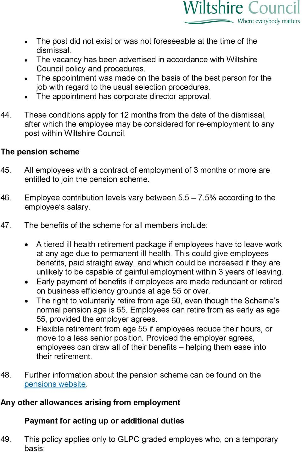 These conditions apply for 12 months from the date of the dismissal, after which the employee may be considered for re-employment to any post within Wiltshire Council. The pension scheme 45.