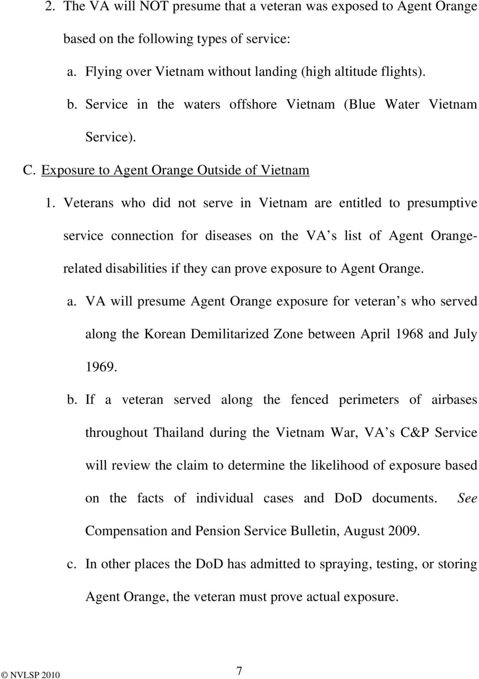 Veterans who did not serve in Vietnam are entitled to presumptive service connection for diseases on the VA s list of Agent Orangerelated disabilities if they can prove exposure to Agent Orange. a. VA will presume Agent Orange exposure for veteran s who served along the Korean Demilitarized Zone between April 1968 and July 1969.