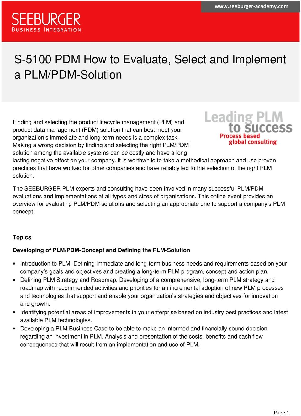 it is worthwhile to take a methodical approach and use proven practices that have worked for other companies and have reliably led to the selection of the right PLM solution.