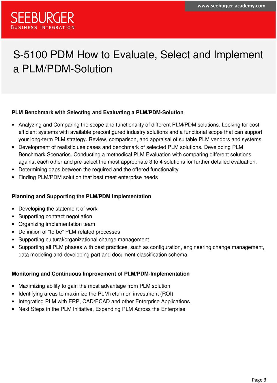 Review, comparison, and appraisal of suitable PLM vendors and systems. Development of realistic use cases and benchmark of selected PLM solutions. Developing PLM Benchmark Scenarios.
