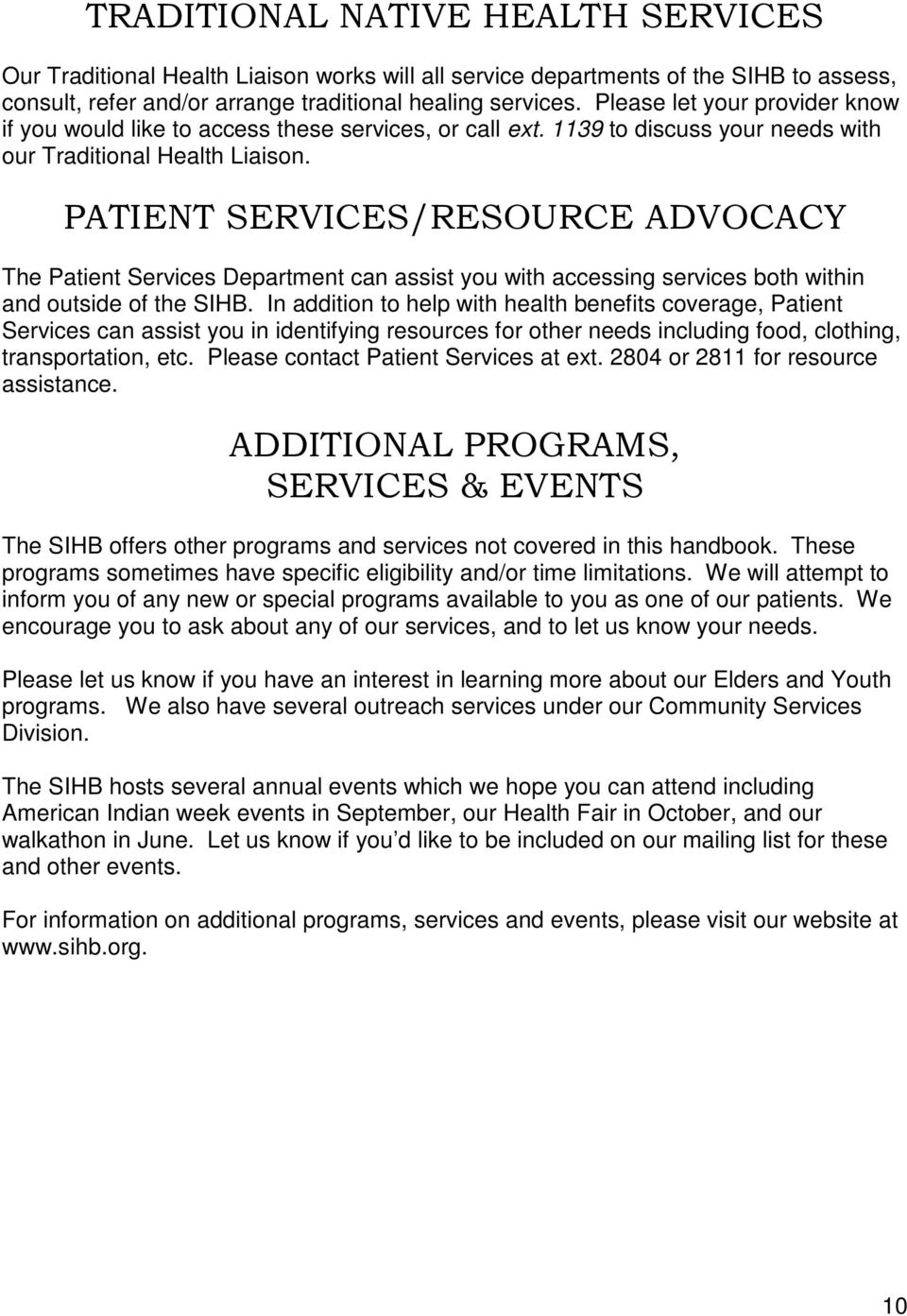 PATIENT SERVICES/RESOURCE ADVOCACY The Patient Services Department can assist you with accessing services both within and outside of the SIHB.