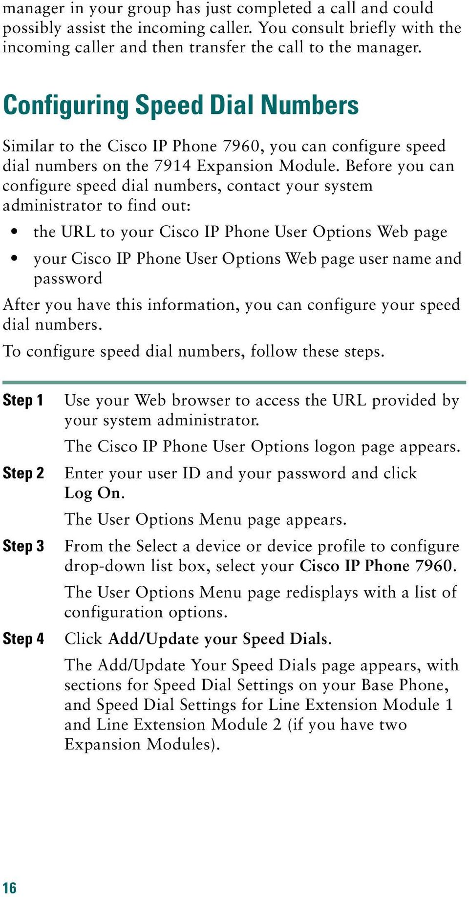 Before you can configure speed dial numbers, contact your system administrator to find out: the URL to your Cisco IP Phone User Options Web page your Cisco IP Phone User Options Web page user name