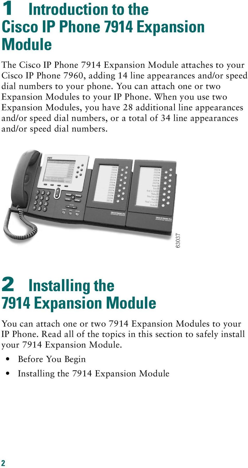 When you use two Expansion Modules, you have 28 additional line appearances and/or speed dial numbers, or a total of 34 line appearances and/or speed dial numbers.