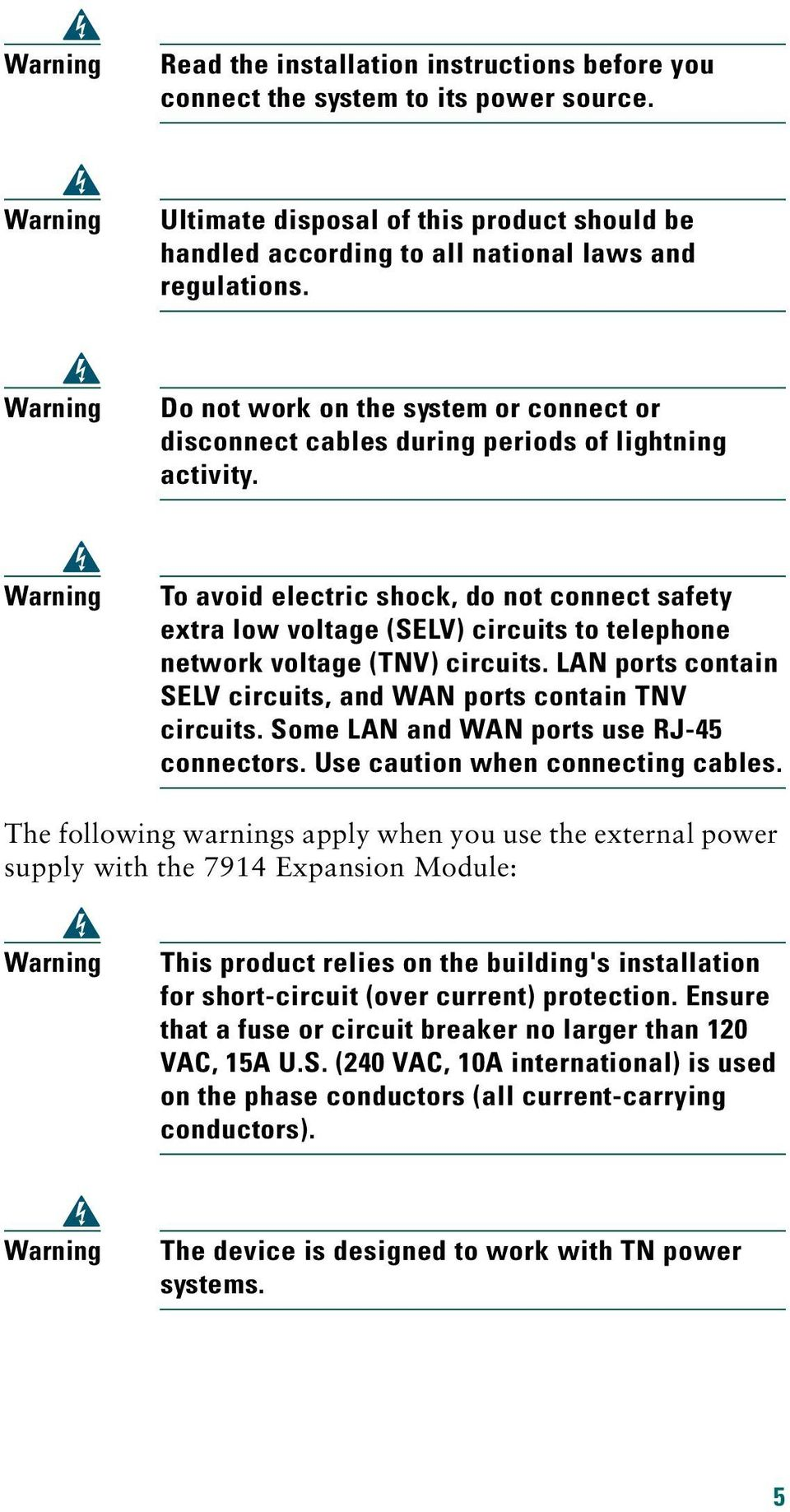 Warning Do not work on the system or connect or disconnect cables during periods of lightning activity.