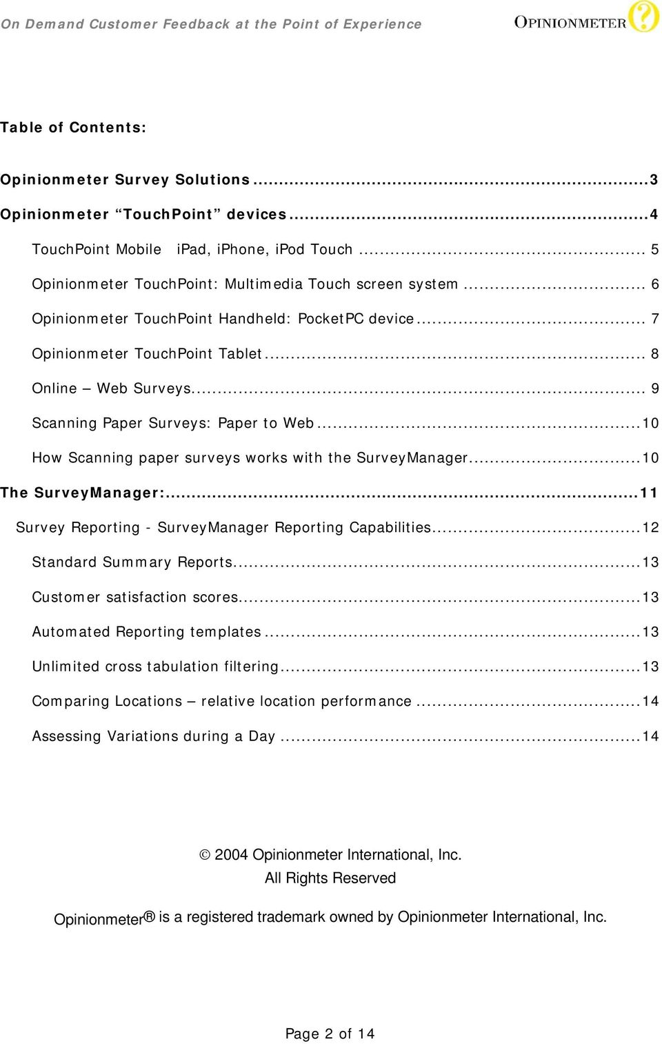 .. 10 How Scanning paper surveys works with the SurveyManager... 10 The SurveyManager:... 11 Survey Reporting - SurveyManager Reporting Capabilities... 12 Standard Summary Reports.