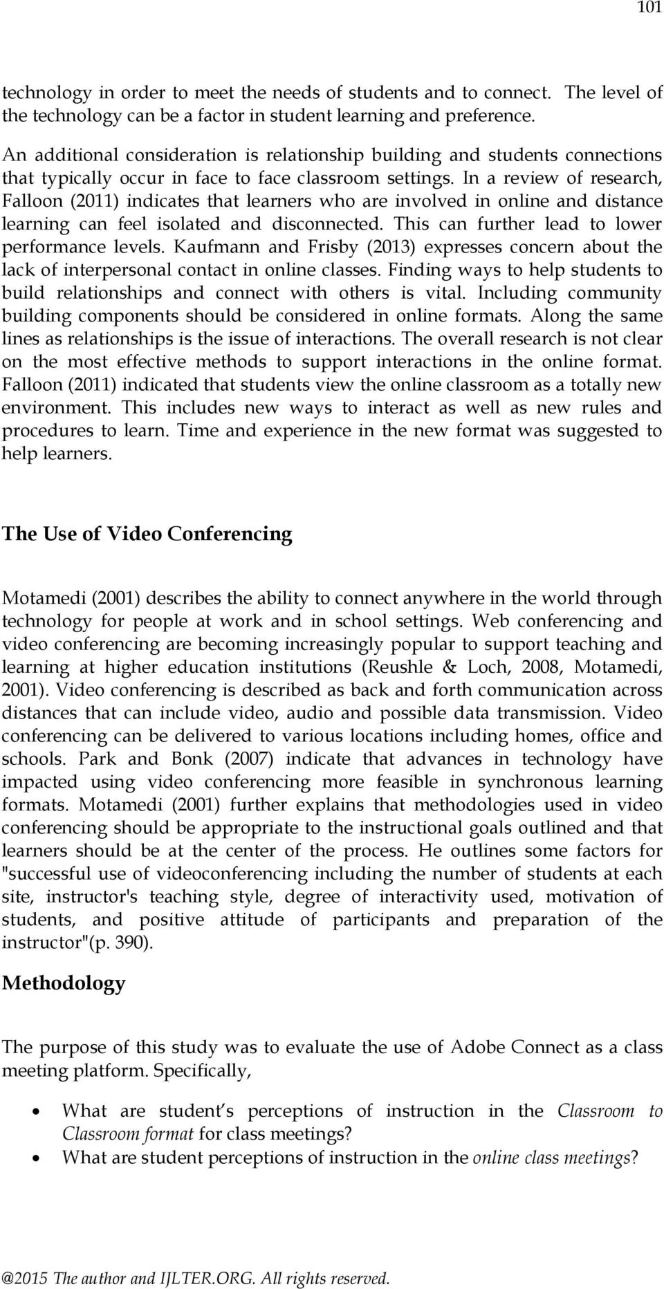 In a review of research, Falloon (2011) indicates that learners who are involved in online and distance learning can feel isolated and disconnected. This can further lead to lower performance levels.
