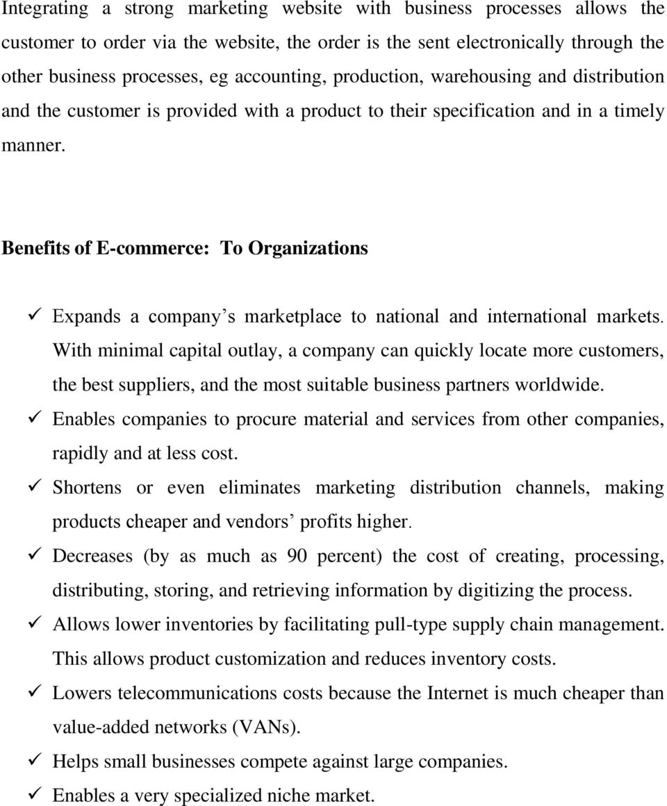 Benefits of E-commerce: To Organizations Expands a company s marketplace to national and international markets.