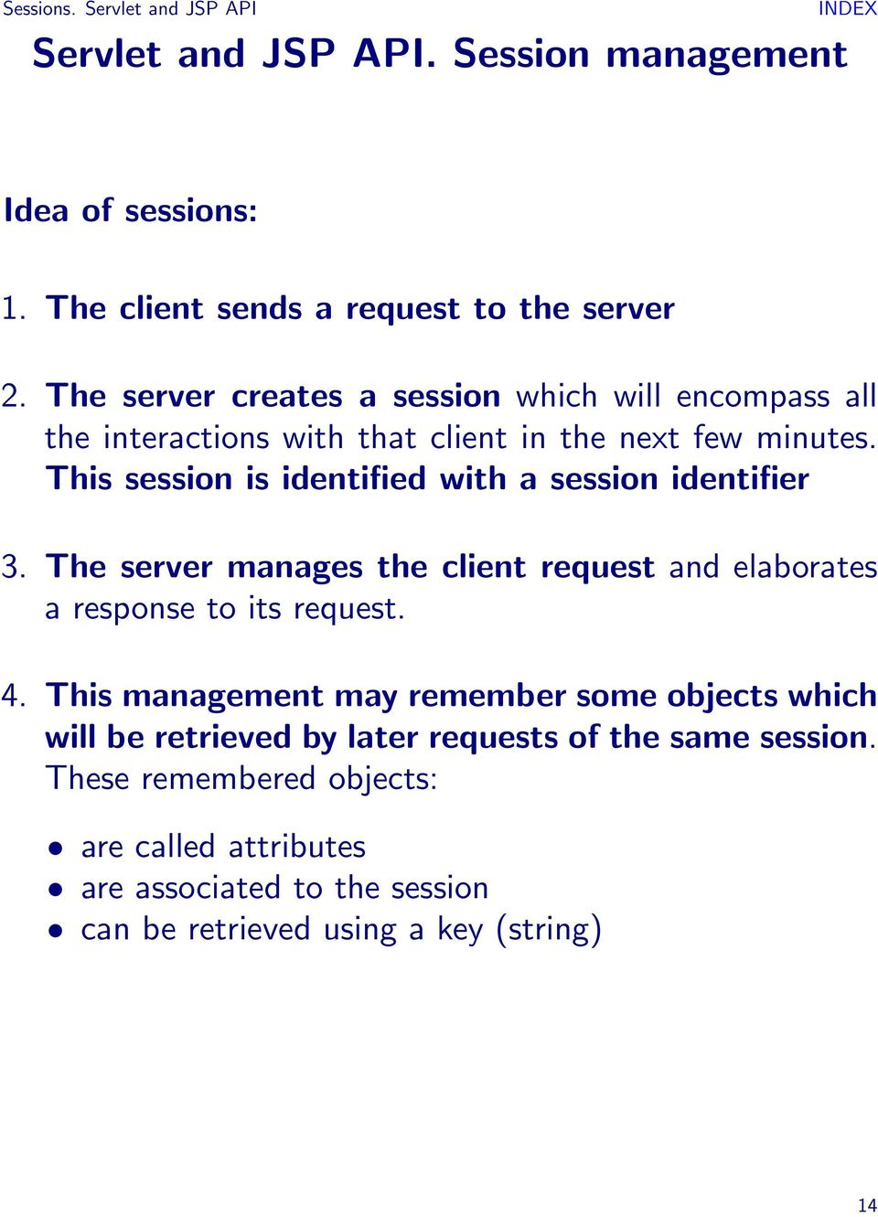 This session is identified with a session identifier 3. The server manages the client request and elaborates a response to its request. 4.