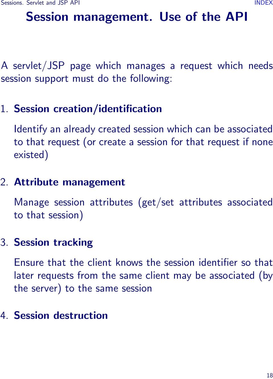 Session creation/identification Identify an already created session which can be associated to that request (or create a session for that request if none