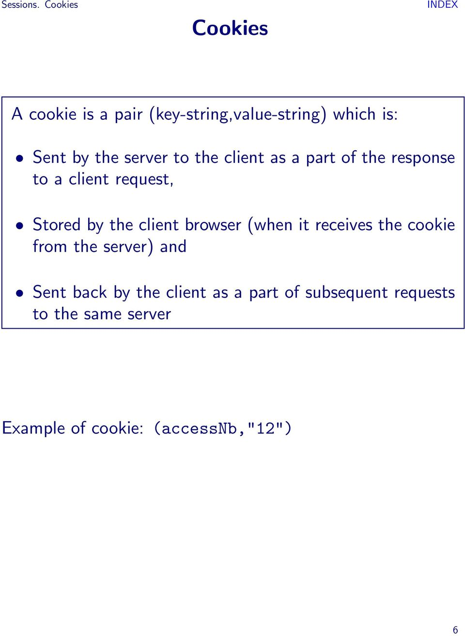 server to the client as a part of the response to a client request, Stored by the