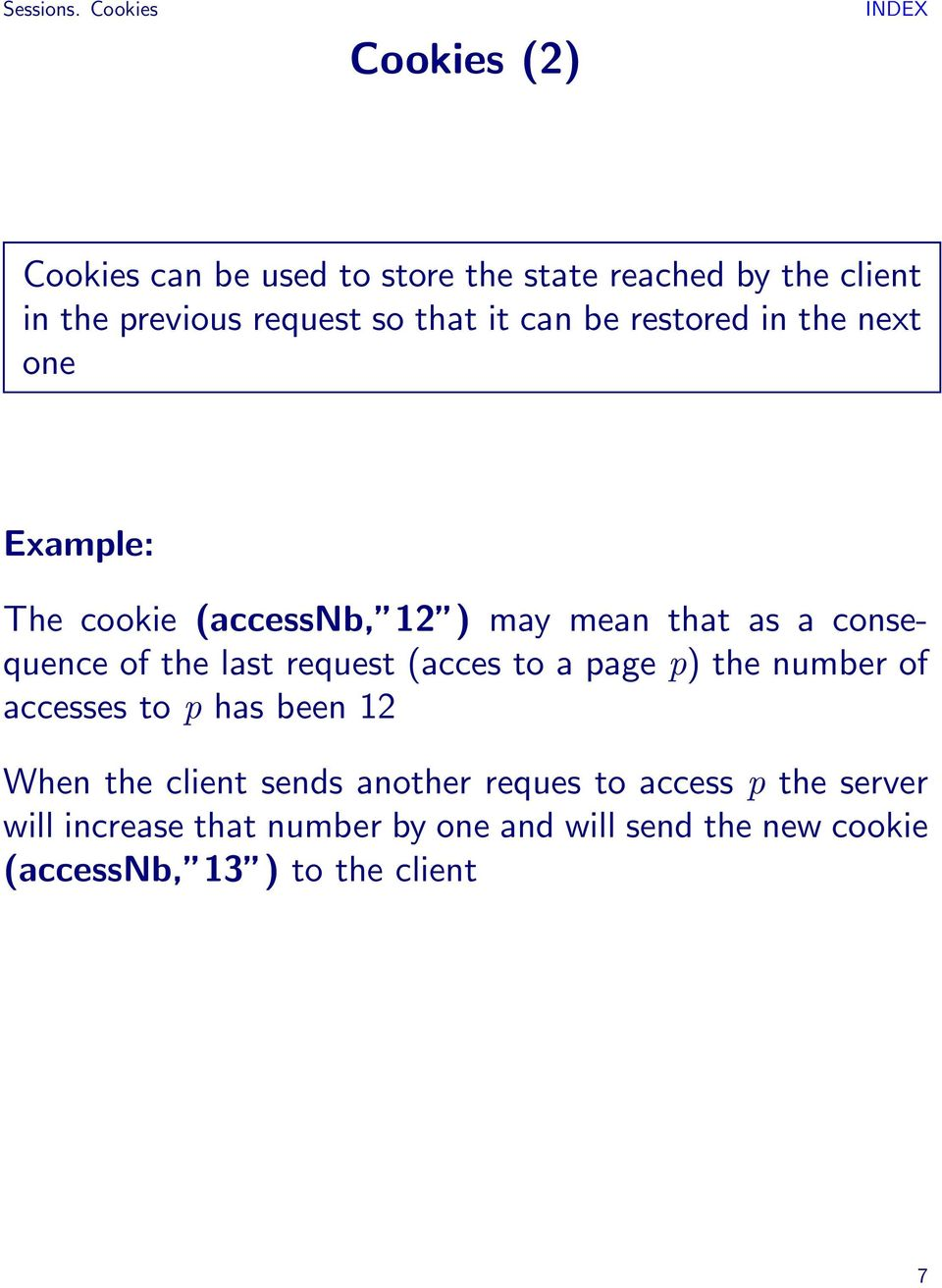 it can be restored in the next one Example: The cookie (accessnb, 12 ) may mean that as a consequence of the last