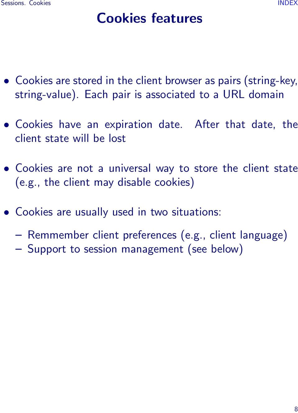 client state will be lost After that date, the Cookies are not a universal way to store the client state (e.g.
