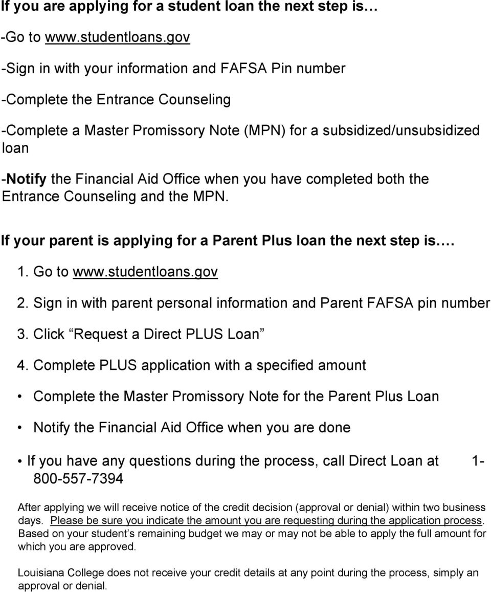 when you have completed both the Entrance Counseling and the MPN. If your parent is applying for a Parent Plus loan the next step is. 1. Go to www.studentloans.gov 2.
