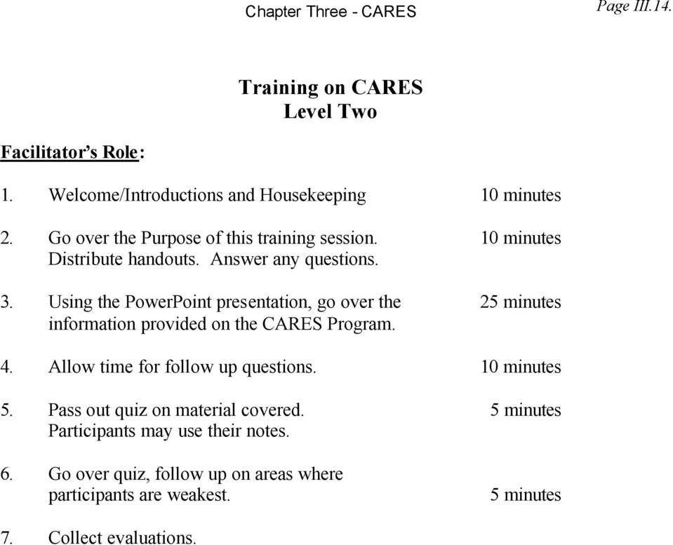 Using the PowerPoint presentation, go over the 25 minutes information provided on the CARES Program. 4. Allow time for follow up questions.