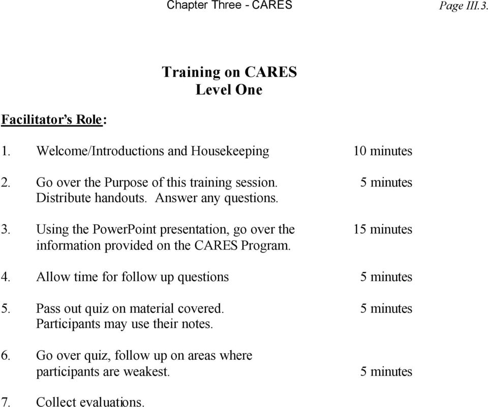 Using the PowerPoint presentation, go over the 15 minutes information provided on the CARES Program. 4.