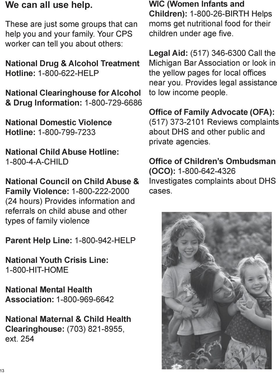 Hotline: 1-800-799-7233 National Child Abuse Hotline: 1-800-4-A-CHILD National Council on Child Abuse & Family Violence: 1-800-222-2000 (24 hours) Provides information and referrals on child abuse