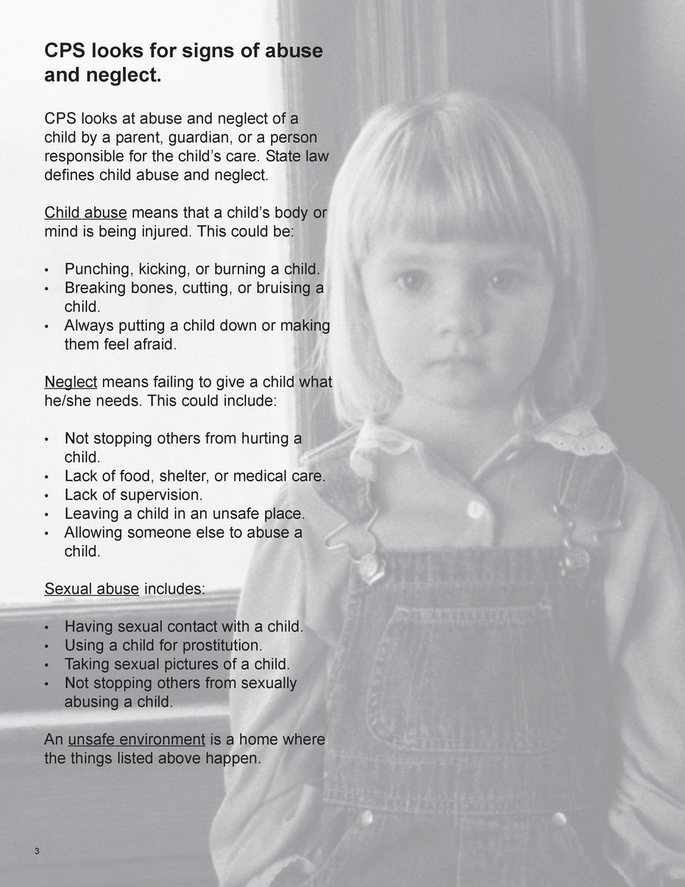 Always putting a child down or making them feel afraid. Neglect means failing to give a child what he/she needs. This could include: Not stopping others from hurting a child.
