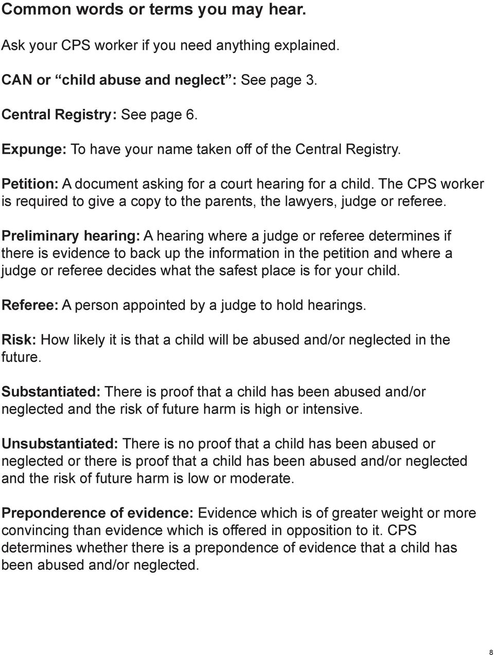 The CPS worker is required to give a copy to the parents, the lawyers, judge or referee.