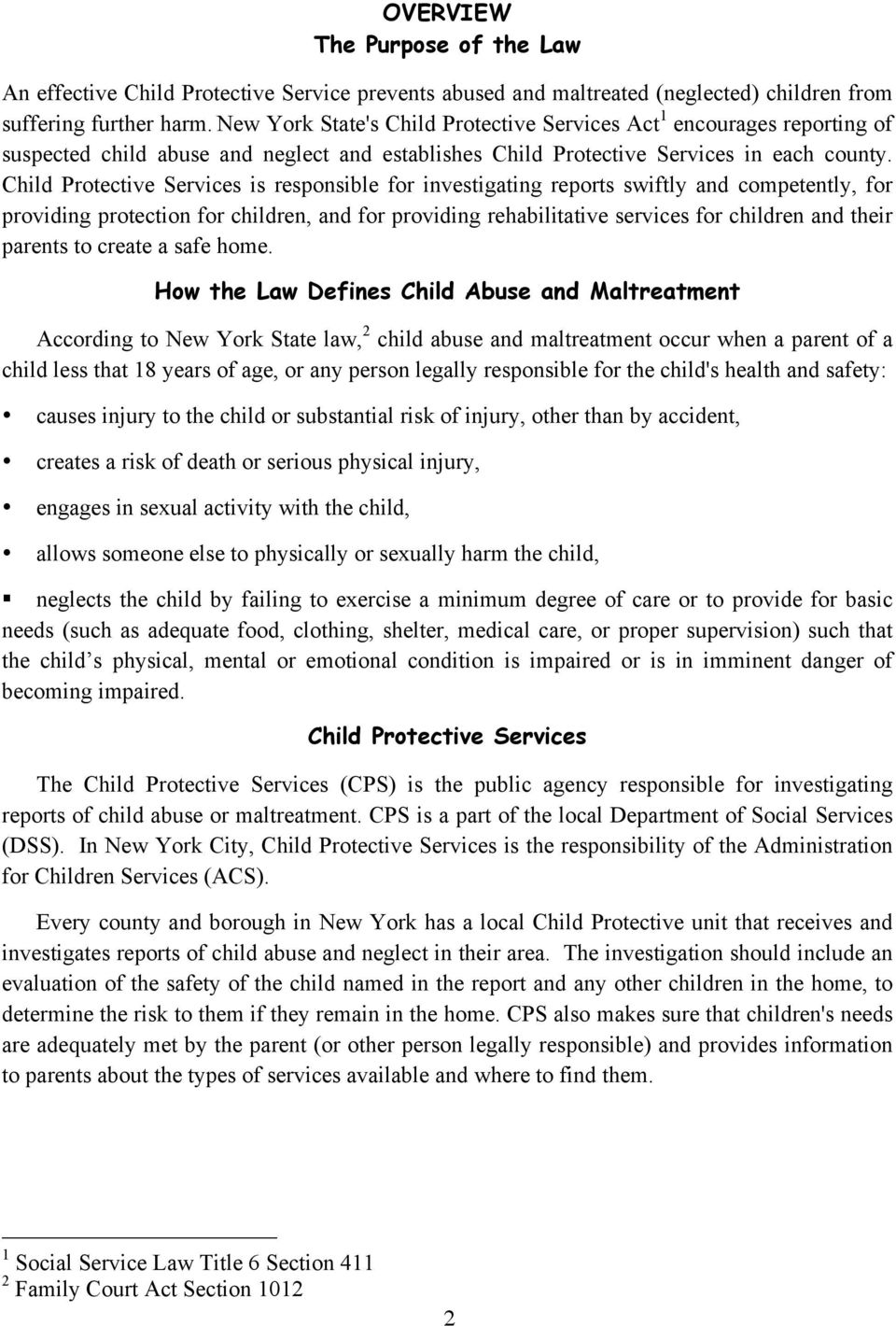 Child Protective Services is responsible for investigating reports swiftly and competently, for providing protection for children, and for providing rehabilitative services for children and their