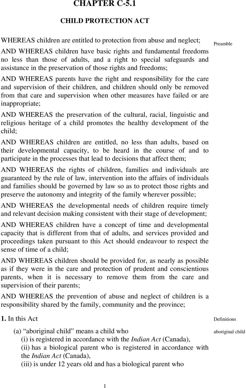 special safeguards and assistance in the preservation of those rights and freedoms; AND WHEREAS parents have the right and responsibility for the care and supervision of their children, and children