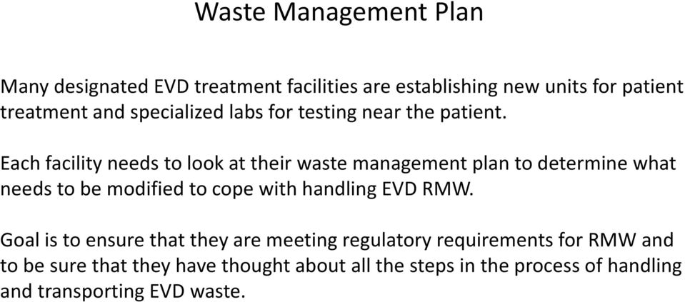 Each facility needs to look at their waste management plan to determine what needs to be modified to cope with