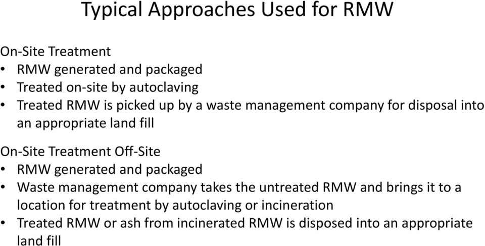 Site RMW generated and packaged Waste management company takes the untreated RMW and brings it to a location for