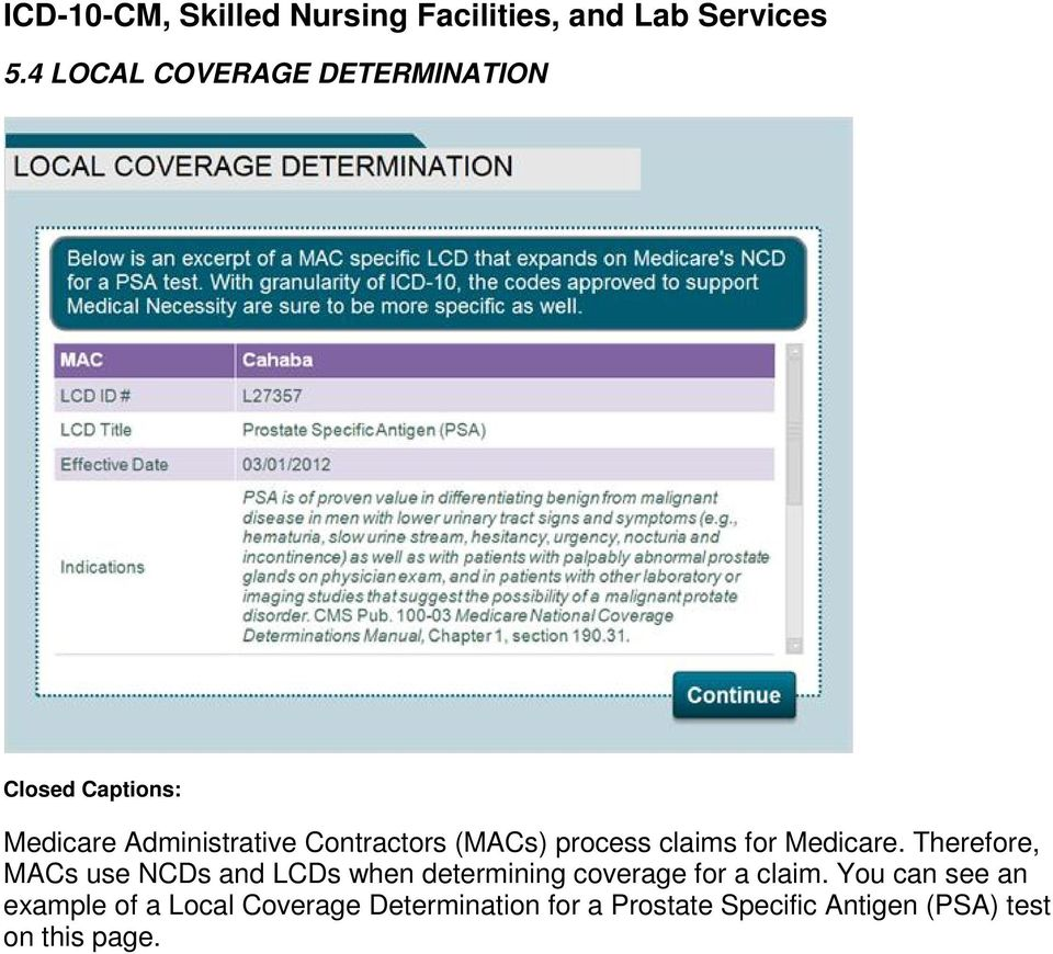 Therefore, MACs use NCDs and LCDs when determining coverage for a claim.