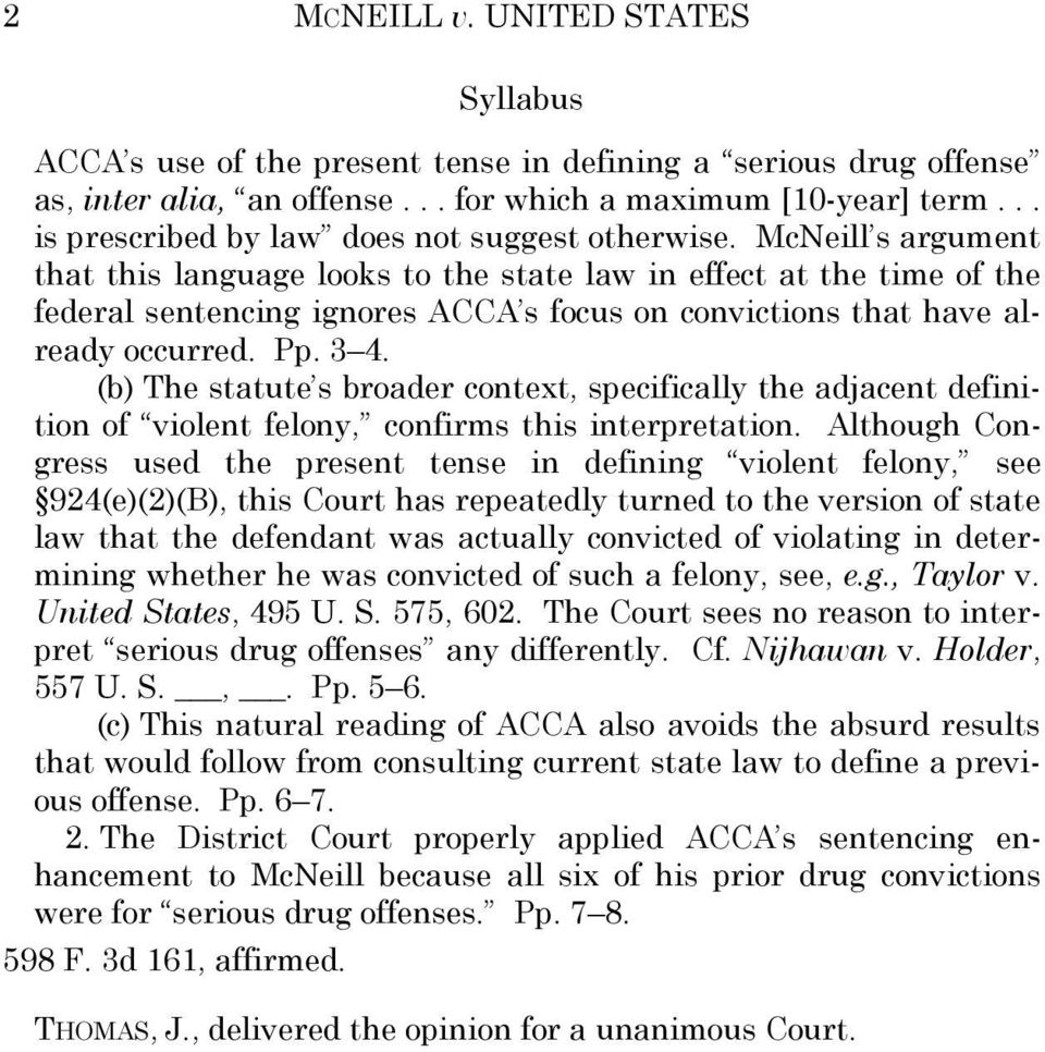 McNeill s argument that this language looks to the state law in effect at the time of the federal sentencing ignores ACCA s focus on convictions that have already occurred. Pp. 3 4.