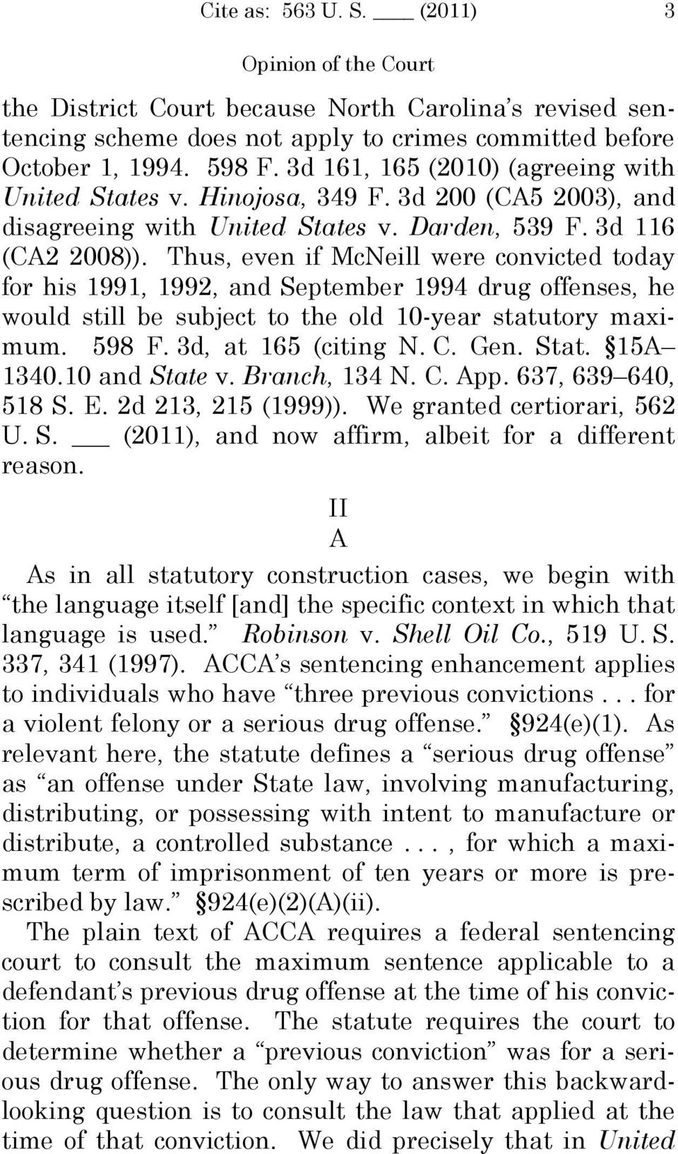 Thus, even if McNeill were convicted today for his 1991, 1992, and September 1994 drug offenses, he would still be subject to the old 10-year statutory maximum. 598 F. 3d, at 165 (citing N. C. Gen.