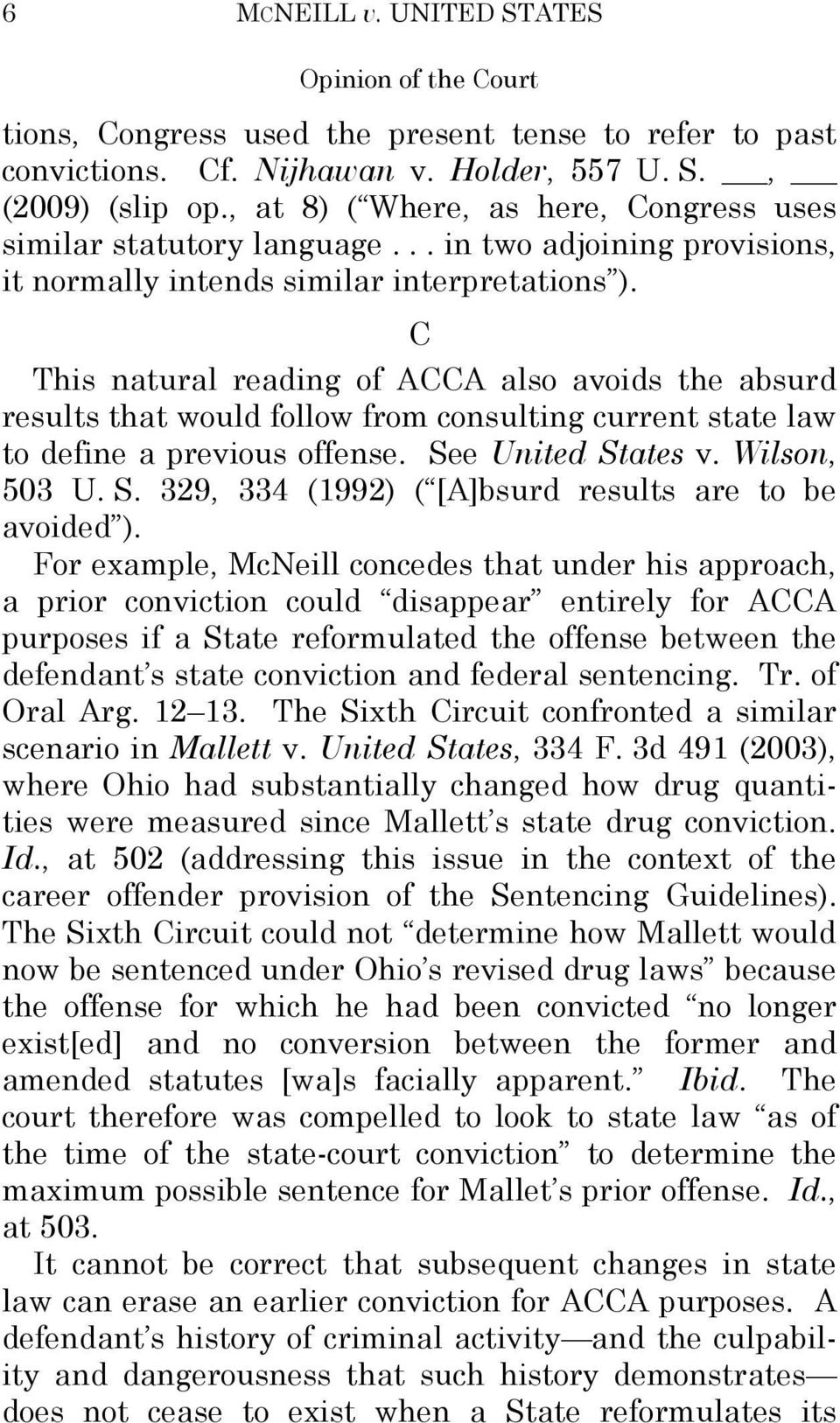 C This natural reading of ACCA also avoids the absurd results that would follow from consulting current state law to define a previous offense. Se