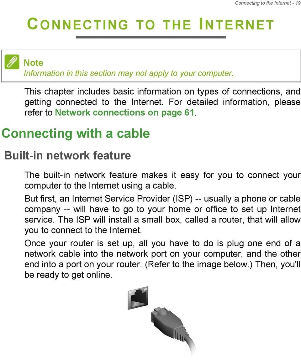 Connecting with a cable Built-in network feature The built-in network feature makes it easy for you to connect your computer to the Internet using a cable.
