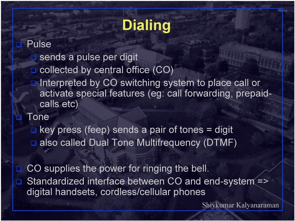 sends a pair of tones = digit also called Dual Tone Multifrequency (DTMF) CO supplies the power for