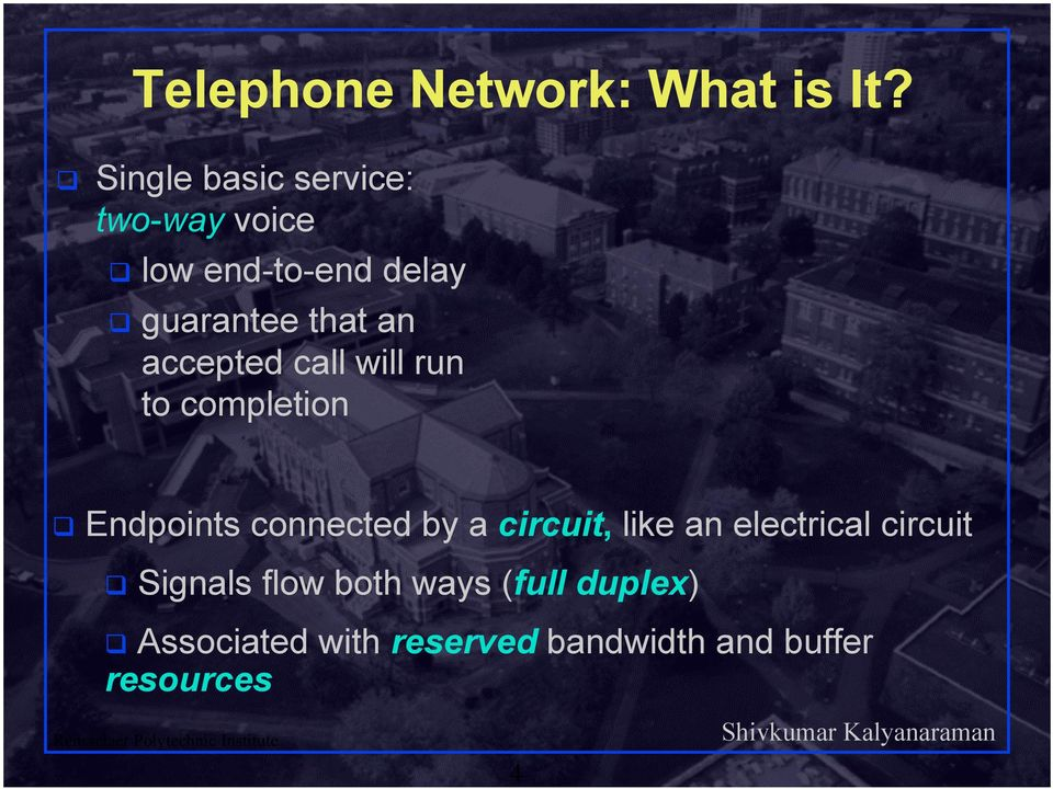 accepted call will run to completion Endpoints connected by a circuit,