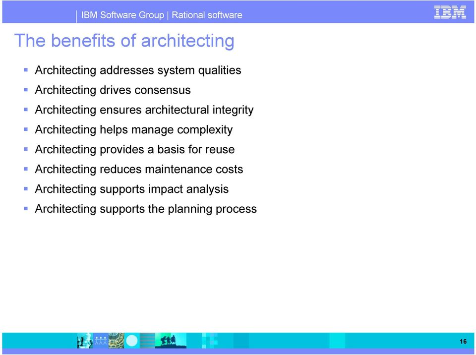 manage complexity Architecting provides a basis for reuse Architecting reduces