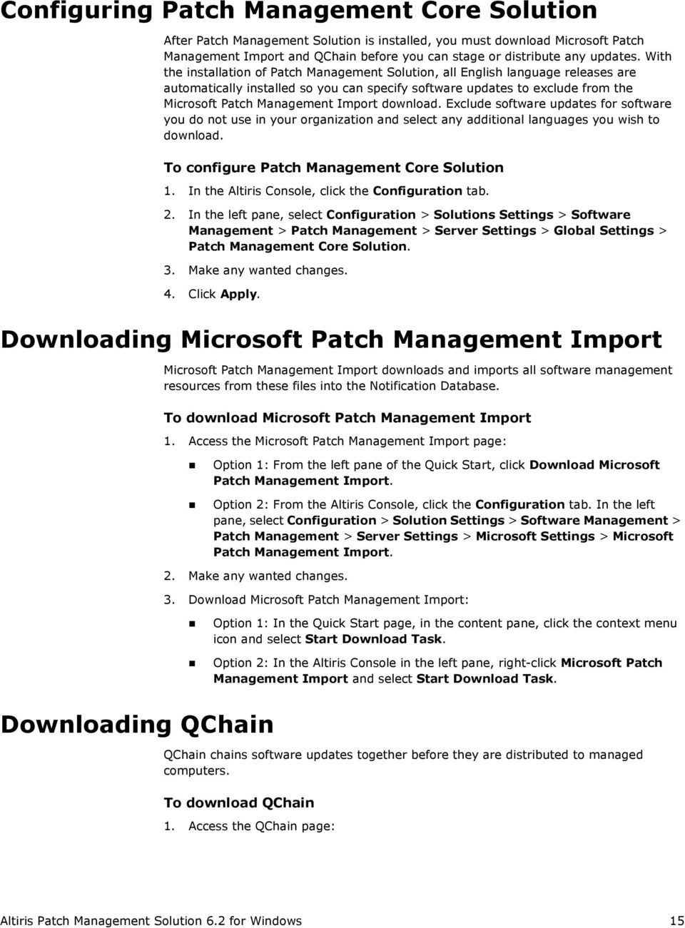 download. Exclude software updates for software you do not use in your organization and select any additional languages you wish to download. To configure Patch Management Core Solution 1.