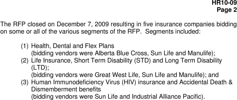 Insurance, Short Term Disability (STD) and Long Term Disability (LTD); (bidding vendors were Great West Life, Sun Life and Manulife); and (3)
