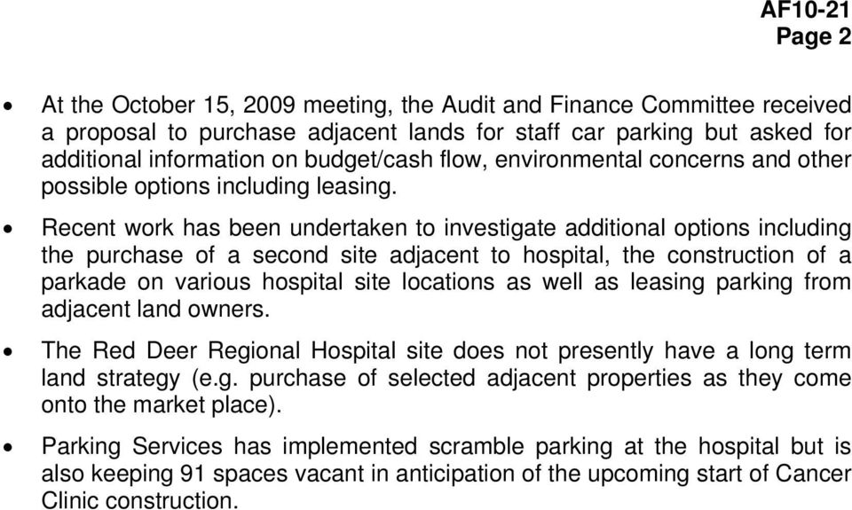 Recent work has been undertaken to investigate additional options including the purchase of a second site adjacent to hospital, the construction of a parkade on various hospital site locations as
