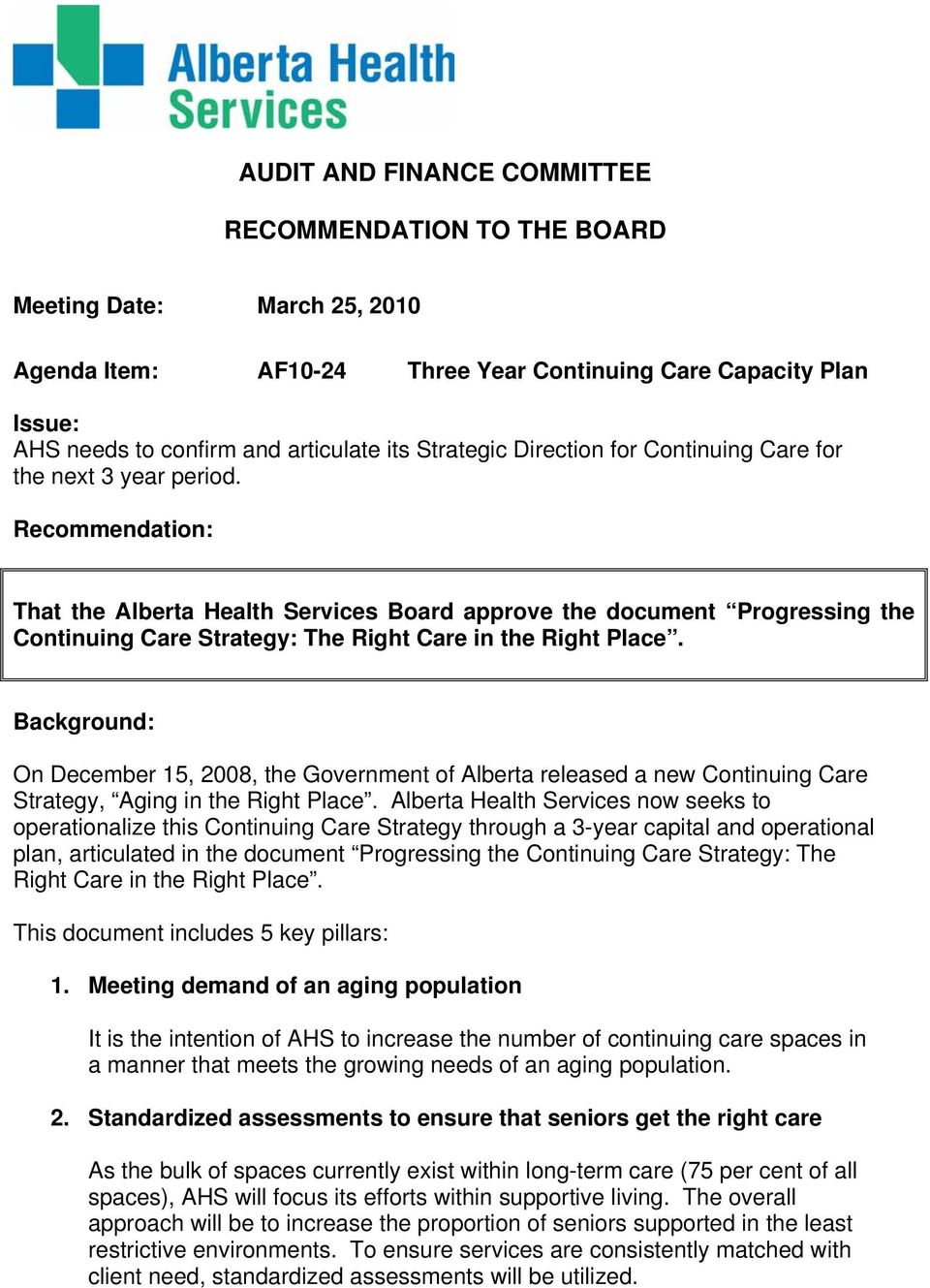 Recommendation: That the Alberta Health Services Board approve the document Progressing the Continuing Care Strategy: The Right Care in the Right Place.