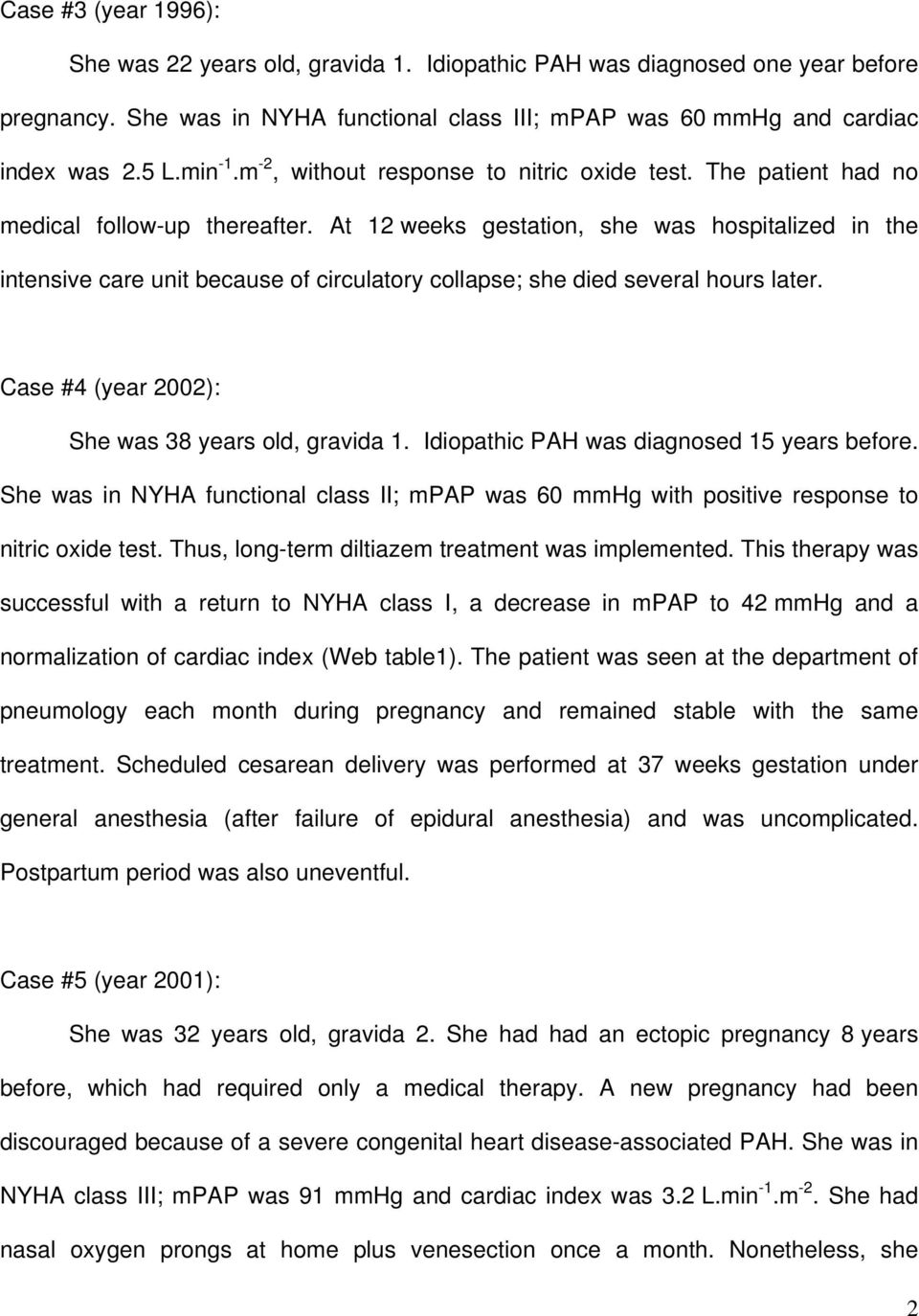 At 12 weeks gestation, she was hospitalized in the intensive care unit because of circulatory collapse; she died several hours later. Case #4 (year 2002): She was 38 years old, gravida 1.